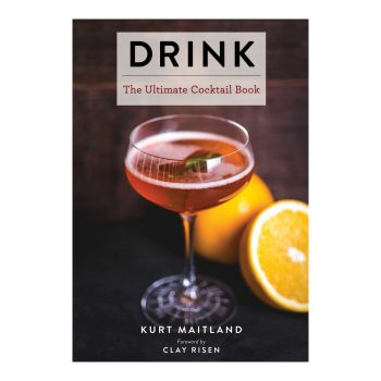 Drink: The Ultimate Cocktail Book by Kurt Maitland